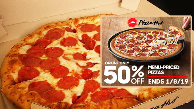 50 Off Menu Priced Pizzas Ordered Online At Pizza Hut Through January 8 2019 Chew Boom